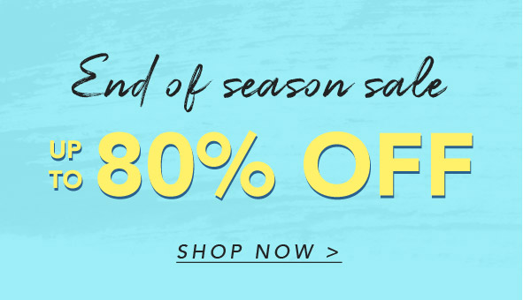 End of season sale up to 80% off